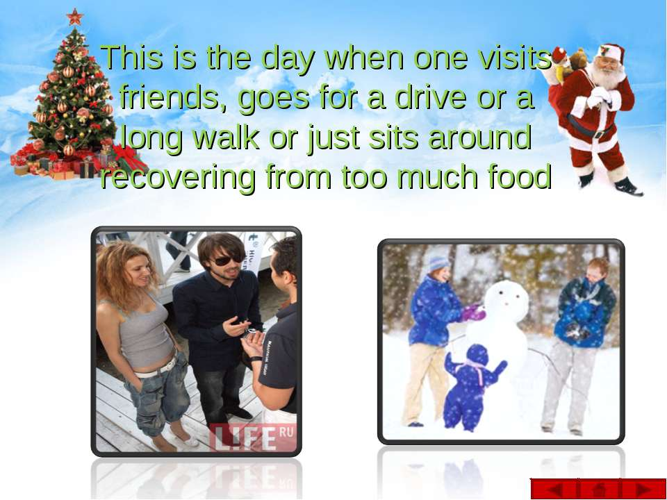This is the day when one visits friends, goes for a drive or a long walk or j...