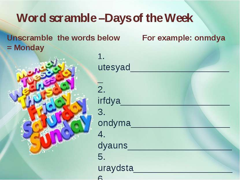 Word scramble –Days of the Week Unscramble the words below For example: onmdy...