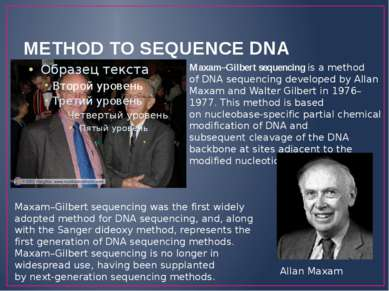 METHOD TO SEQUENCE DNA Maxam–Gilbert sequencing is a method of DNA sequencing...