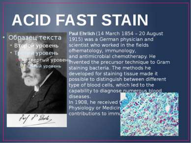ACID FAST STAIN Paul Ehrlich (14 March 1854 – 20 August 1915) was a German ph...