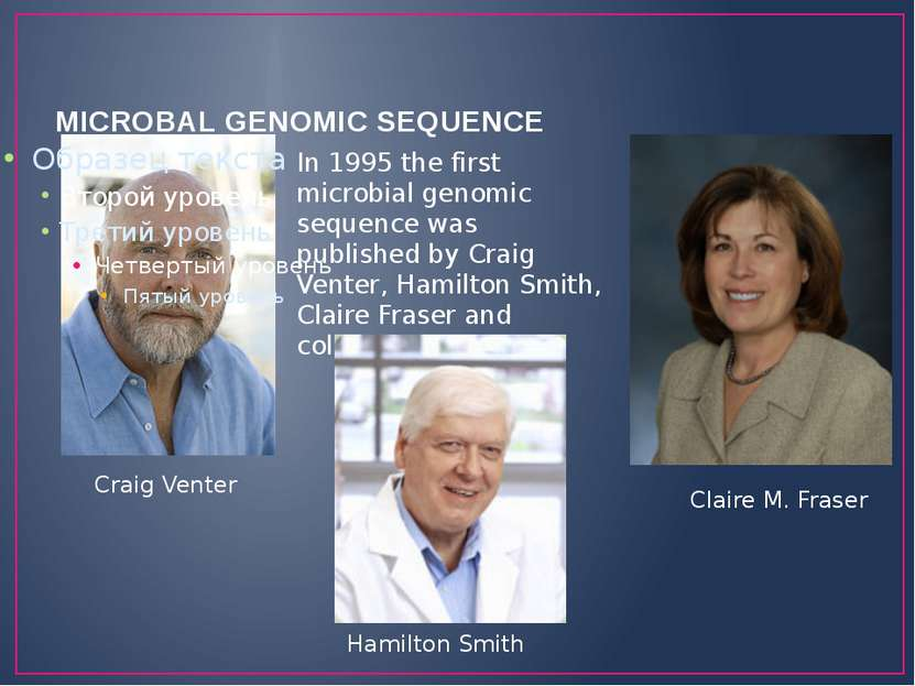 MICROBAL GENOMIC SEQUENCE Craig Venter Claire M. Fraser In 1995 the first mic...