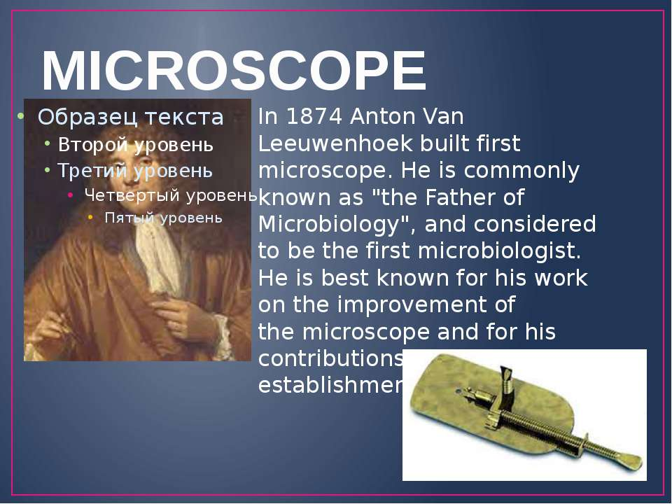 MICROSCOPE In 1874 Anton Van Leeuwenhoek built first microscope. He is common...