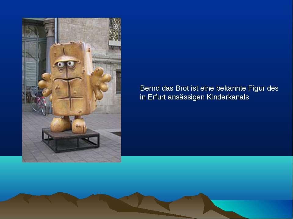 Bernd das Brotist eine bekannte Figur des in Erfurt ansässigen Kinderkanals