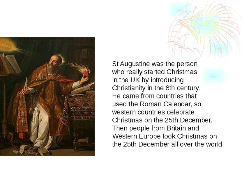 St Augustine was the person who really started Christmas in the UK by introdu...