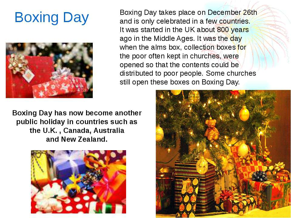 Boxing Day Boxing Day takes place on December 26th and is only celebrated in ...