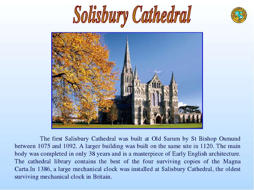 The first Salisbury Cathedral was built at Old Sarum by St Bishop Osmund betw...
