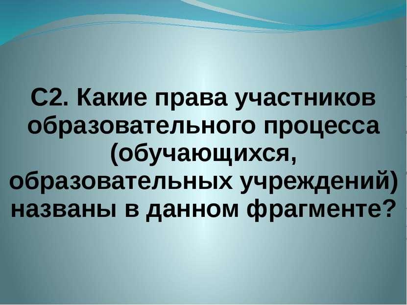 С2. Какие права участников образовательного процесса (обучающихся, образовате...