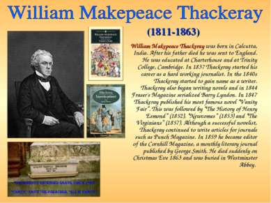 William Makepeace Thackeray was born in Calcutta, India. After his father die...