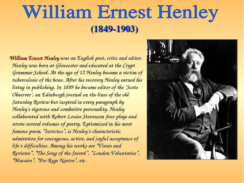 (1849-1903) William Ernest Henley was an English poet, critic and editor. Hen...