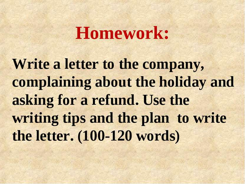 Write a letter to the company, complaining about the holiday and asking for a...