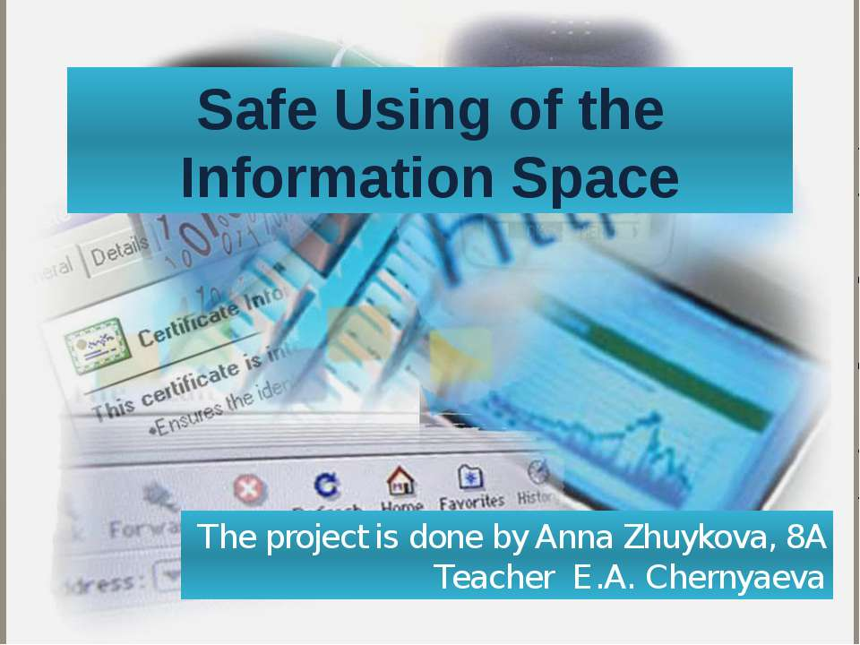 Safe Using of the Information Space The project is done by Anna Zhuykova, 8A ...