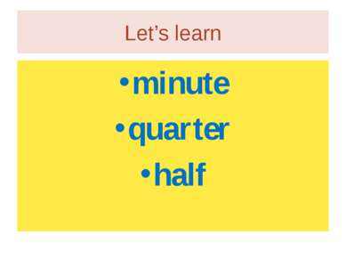 Let's learn minute quarter half