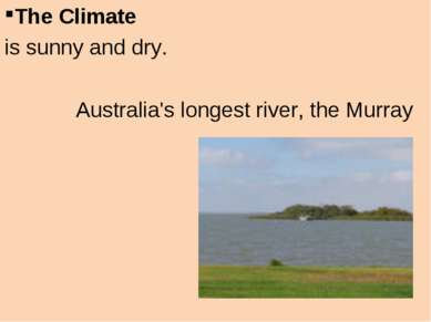 The Climate is sunny and dry. Australia's longest river, the Murray