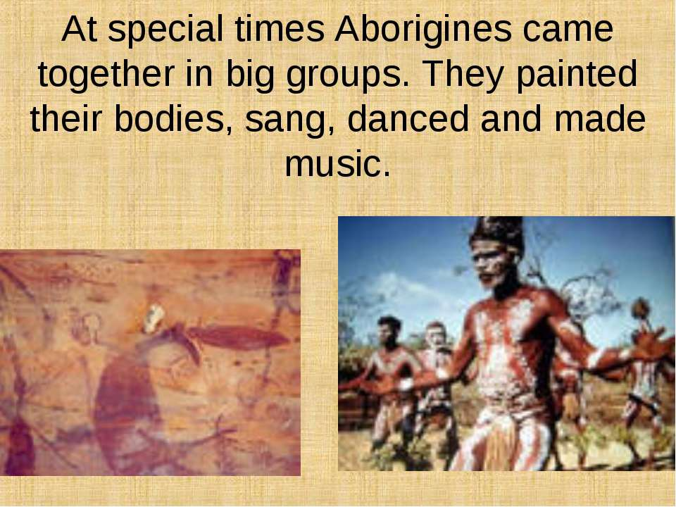 At special times Aborigines came together in big groups. They painted their b...
