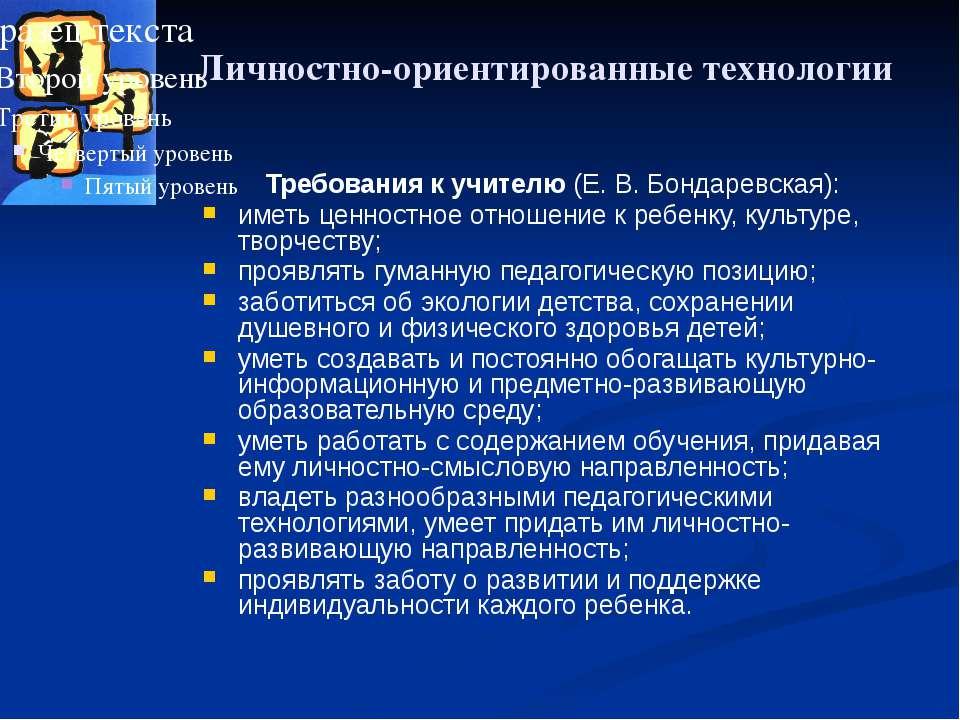 Личностно-ориентированные технологии Требования к учителю (Е. В. Бондаревская...