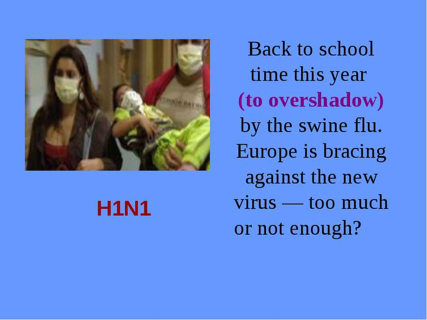H1N1 Back to school time this year (to overshadow) by the swine flu. Europe i...