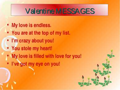 Valentine MESSAGES My love is endless. You are at the top of my list. I'm cra...