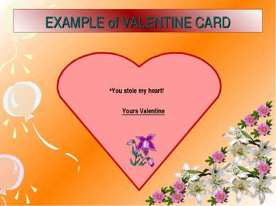 EXAMPLE of VALENTINE CARD You stole my heart! Yours Valentine