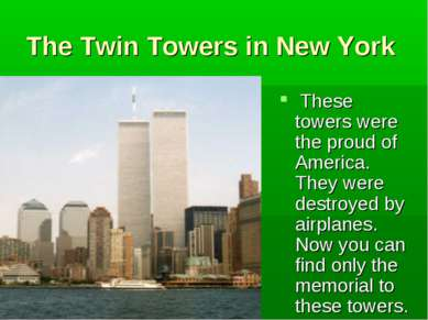 The Twin Towers in New York These towers were the proud of America. They were...