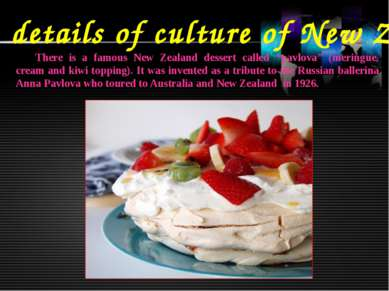 Some details of culture of New Zealand There is a famous New Zealand dessert ...