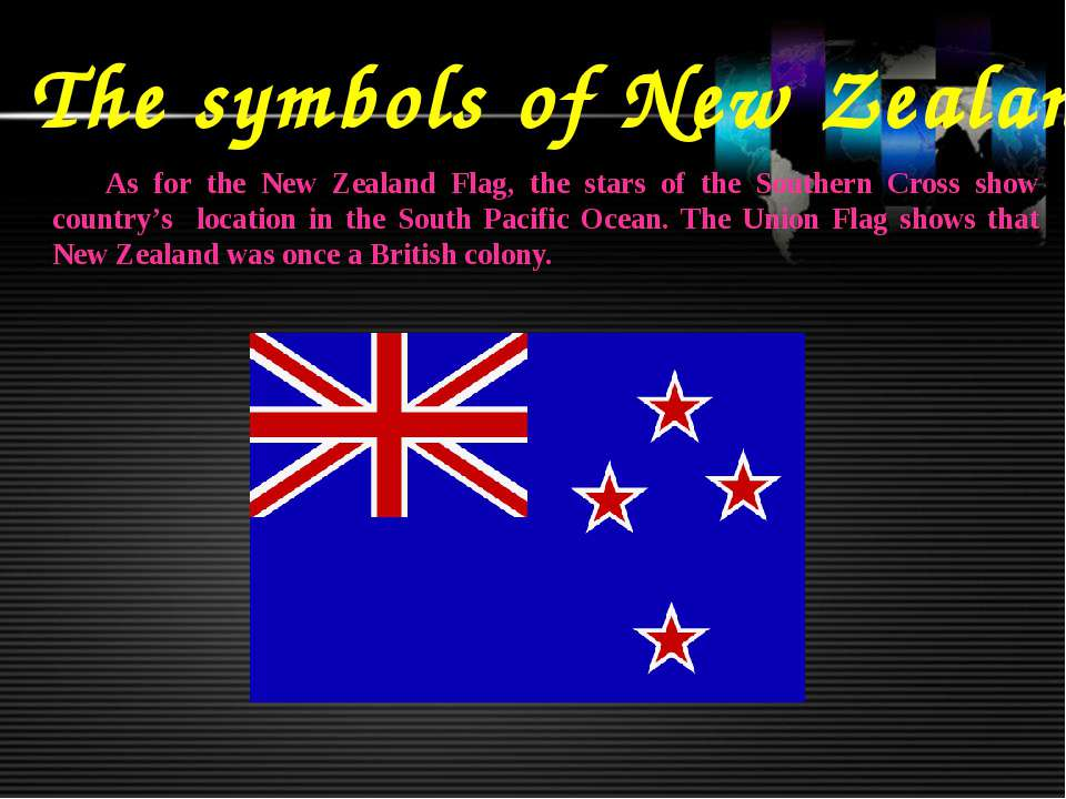 The symbols of New Zealand As for the New Zealand Flag, the stars of the Sout...