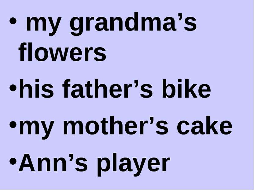 my grandma's flowers his father's bike my mother's cake Ann's player
