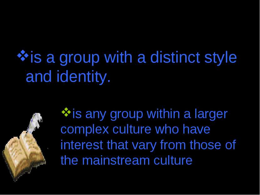 Subculture is a group with a distinct style and identity. is any group within...