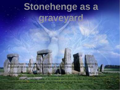 Stonehenge as a graveyard There is a theory that Stonehenge was used for buri...
