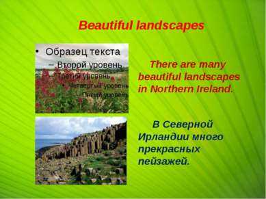 Beautiful landscapes There are many beautiful landscapes in Northern Ireland....