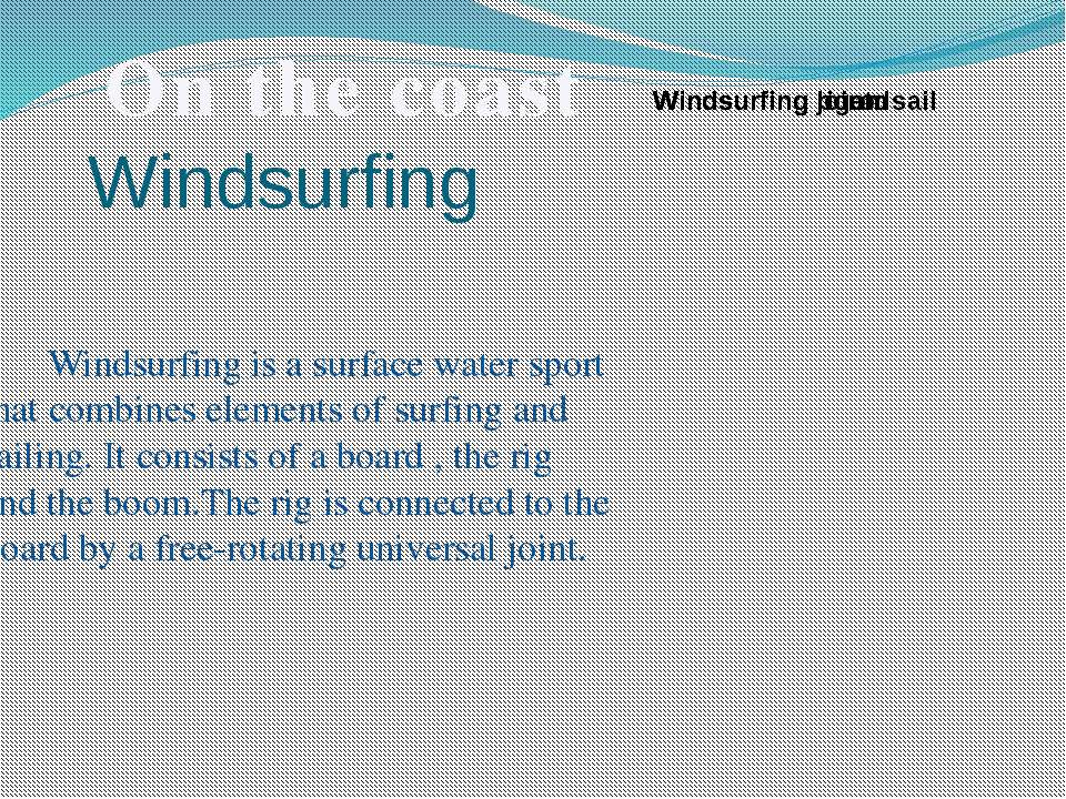 Windsurfing Windsurfing is a surface water sport that combines elements of su...