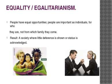EQUALITY / EGALITARIANISM. People have equal opportunities; people are import...