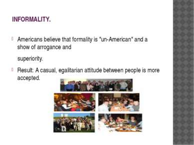 "INFORMALITY. Americans believe that formality is ""un-American"" and a show of ..."