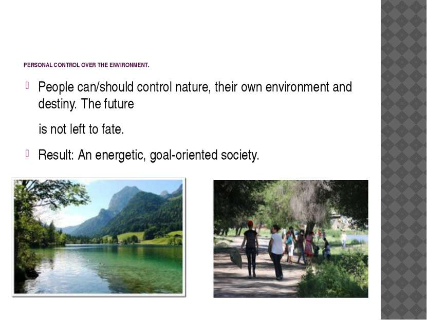 PERSONAL CONTROL OVER THE ENVIRONMENT. People can/should control nature, thei...