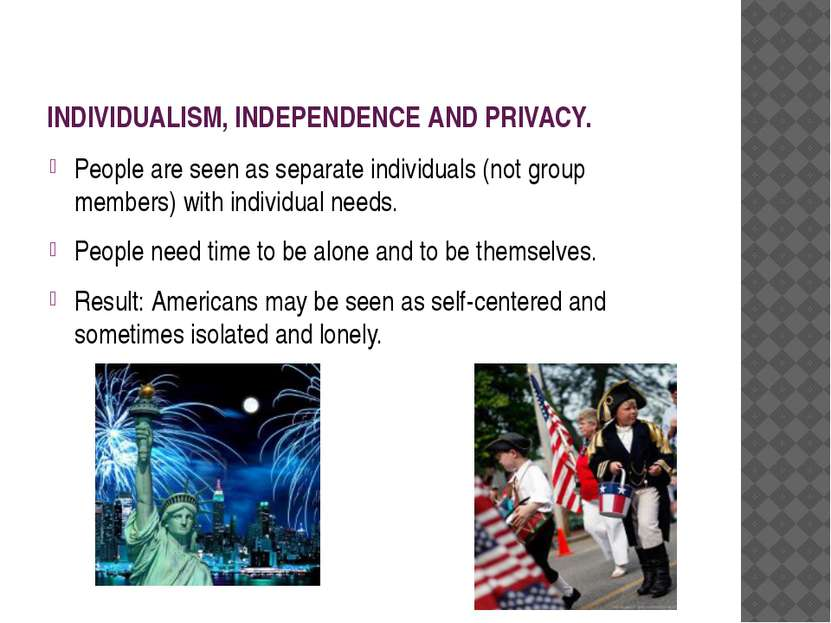 INDIVIDUALISM, INDEPENDENCE AND PRIVACY. People are seen as separate individu...