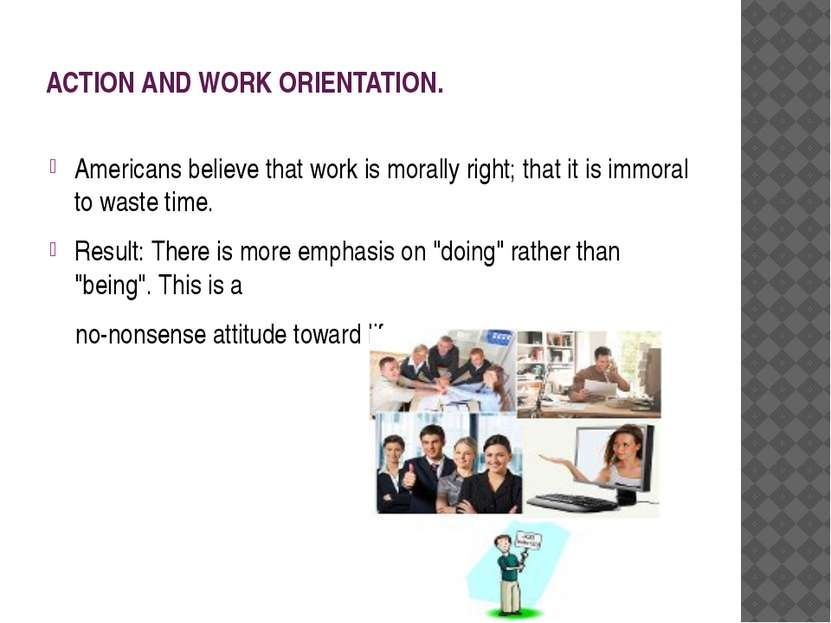 ACTION AND WORK ORIENTATION. Americans believe that work is morally right; th...