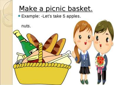 Make a picnic basket. Example: -Let's take 5 apples. -Let's take some nuts.