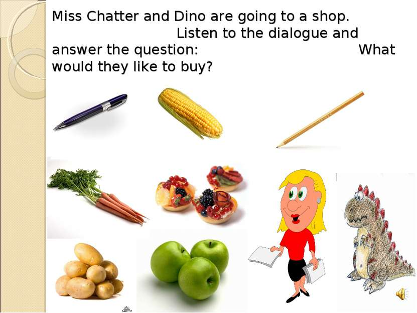 Miss Chatter and Dino are going to a shop. Listen to the dialogue and answer ...