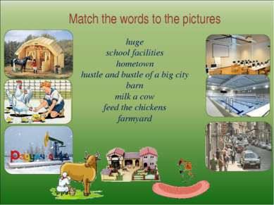 Match the words to the pictures huge school facilities hometown hustle and bu...