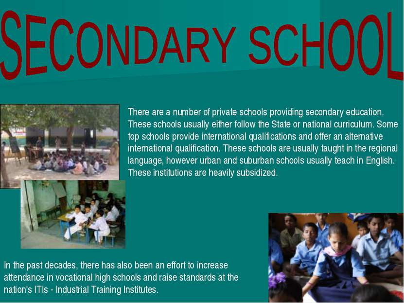 There are a number of private schools providing secondary education. These sc...