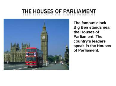 The famous clock Big Ben stands near the Houses of Parliament. The country's ...