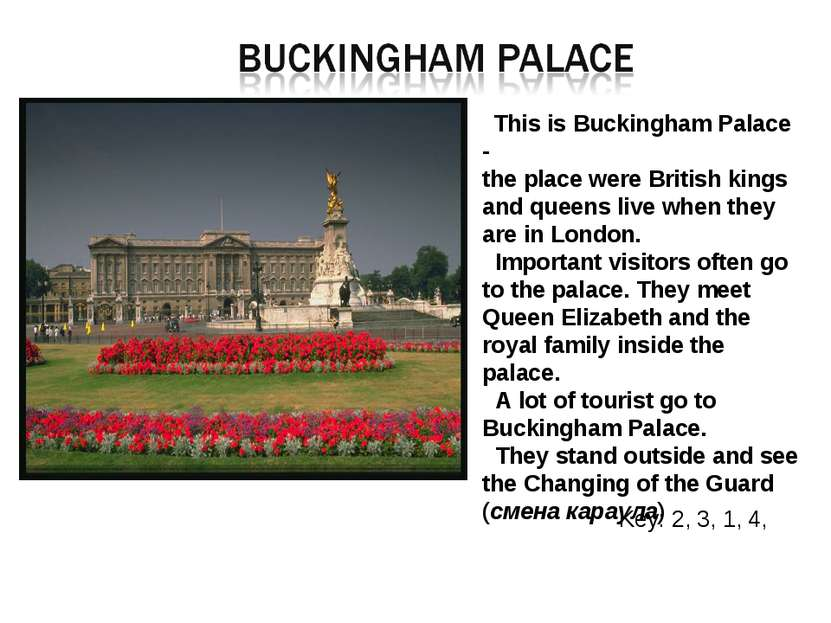This is Buckingham Palace - the place were British kings and queens live when...