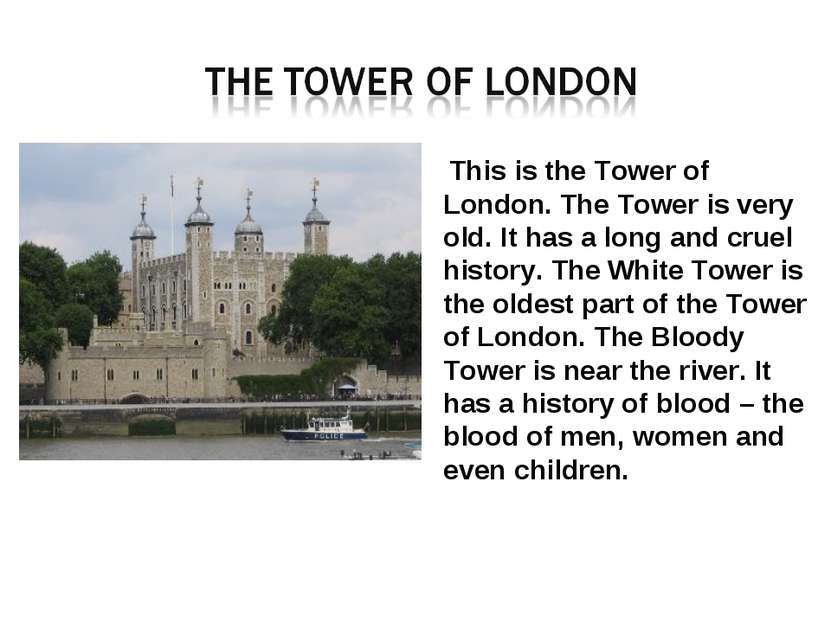This is the Tower of London. The Tower is very old. It has a long and cruel h...