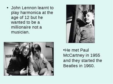 John Lennon learnt to play harmonica at the age of 12 but he wanted to be a m...