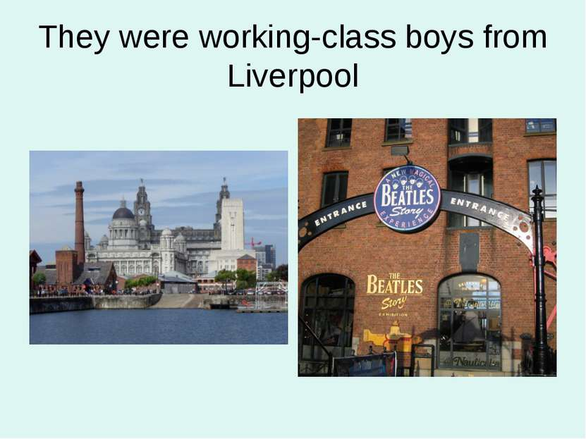 They were working-class boys from Liverpool