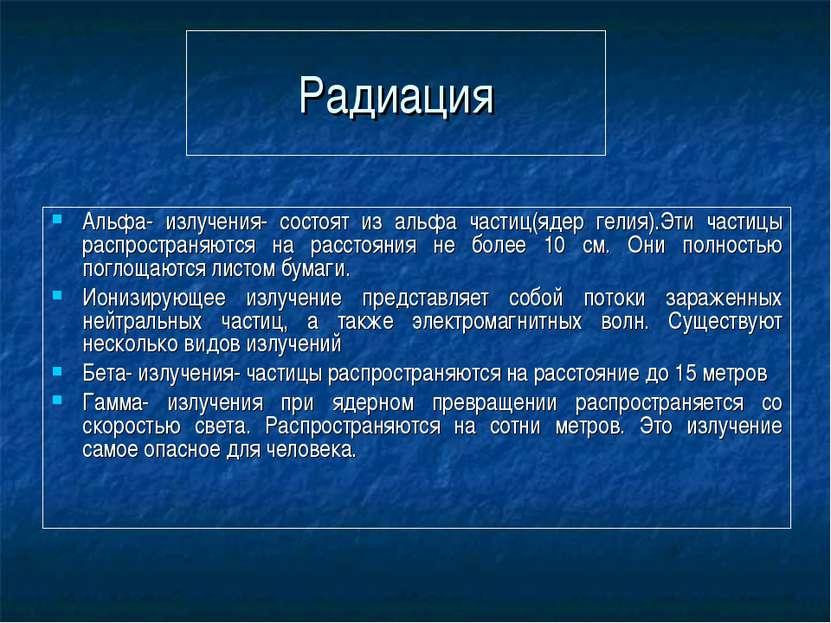Радиация Альфа- излучения- состоят из альфа частиц(ядер гелия).Эти частицы ра...