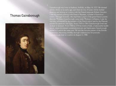 Thomas Gainsborough Gainsborough was born in Sudbury, Suffolk, on May 14, 172...