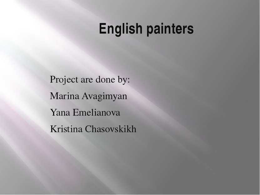 English painters Project are done by: Marina Avagimyan Yana Emelianova Kristi...