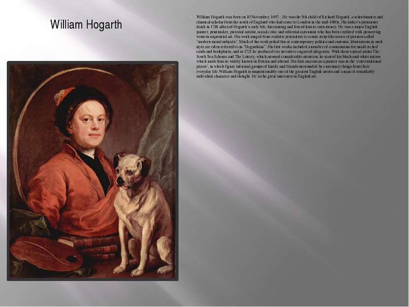William Hogarth William Hogarth was born on 10 November, 1697. . He was the 5...