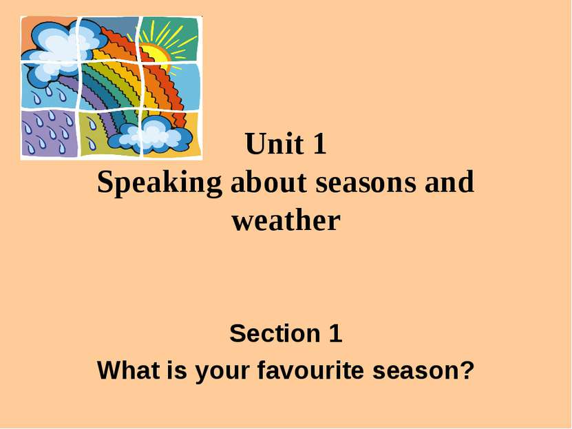Unit 1 Speaking about seasons and weather Section 1 What is your favourite se...