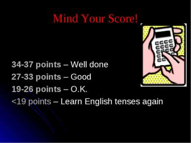 Mind Your Score! 34-37 points – Well done 27-33 points – Good 19-26 points – ...